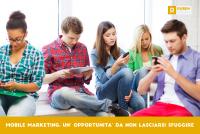 Mobile Marketing: un'opportunità da non lasciarsi sfuggire