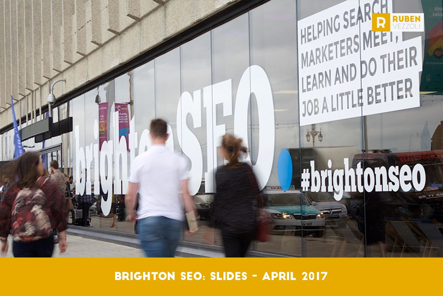 Brighton SEO: Slide Decks - April 2017 | Ruben Vezzoli