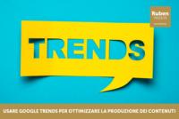 Usare Google Trends per ottimizzare la produzione dei contenuti